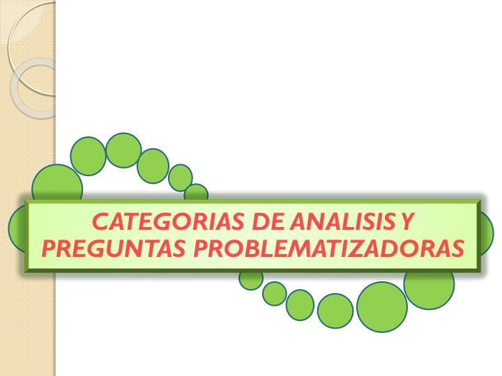 CATEGORIAS DE ANALISIS Y PREGUNTAS PROBLEMATIZADORAS