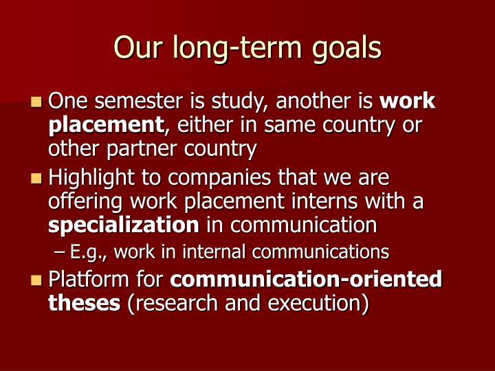Our long-term goals
