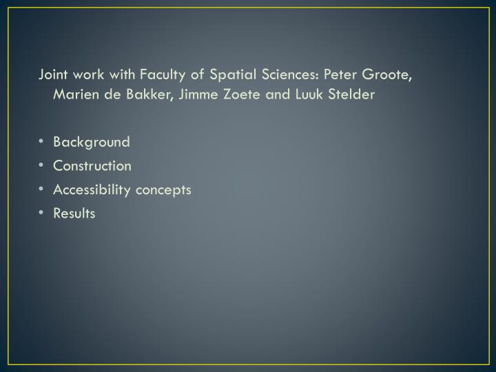 Joint work with Faculty of Spatial Sciences: Peter Groote, Marien de Bakker, Jimme Zoete and Luuk St...