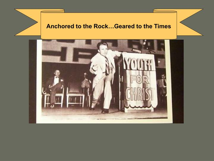 Anchored to the Rock…Geared to the Times