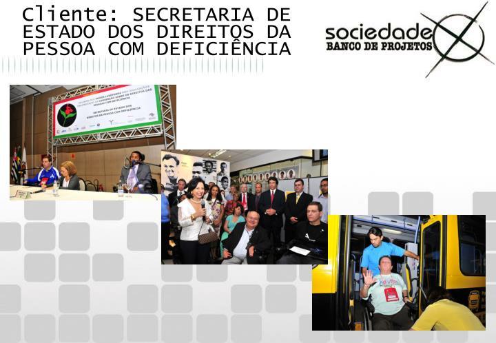 Cliente: SECRETARIA DE ESTADO DOS DIREITOS DA PESSOA COM DEFICIÊNCIA
