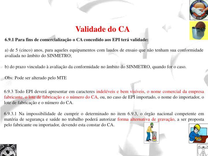 2d170b15e0b8b 6.9.1 Para fins de comercialização o CA concedido aos EPI terá validade
