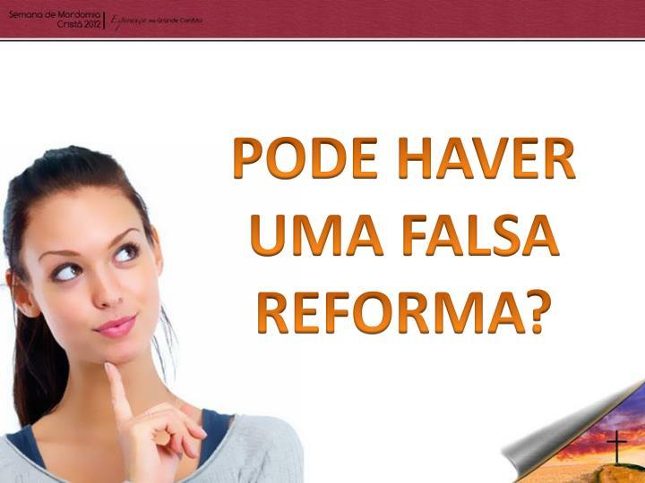 PODE HAVER UMA FALSA REFORMA?
