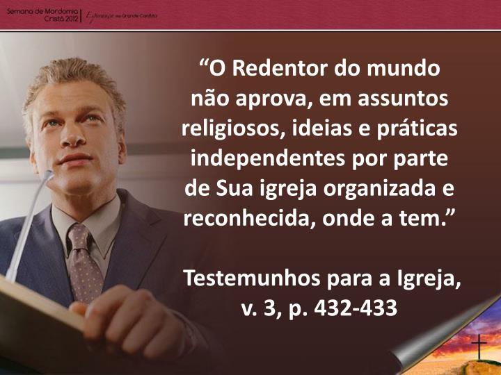 """""""O Redentor do mundo não aprova, em assuntos religiosos"""