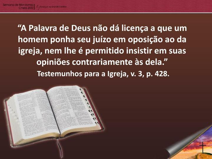 """""""A Palavra de Deus não dá licença a que um homem ponha seu juízo em oposição ao da igreja, nem lhe é permitido insistir em suas opiniões contrariamente às dela"""