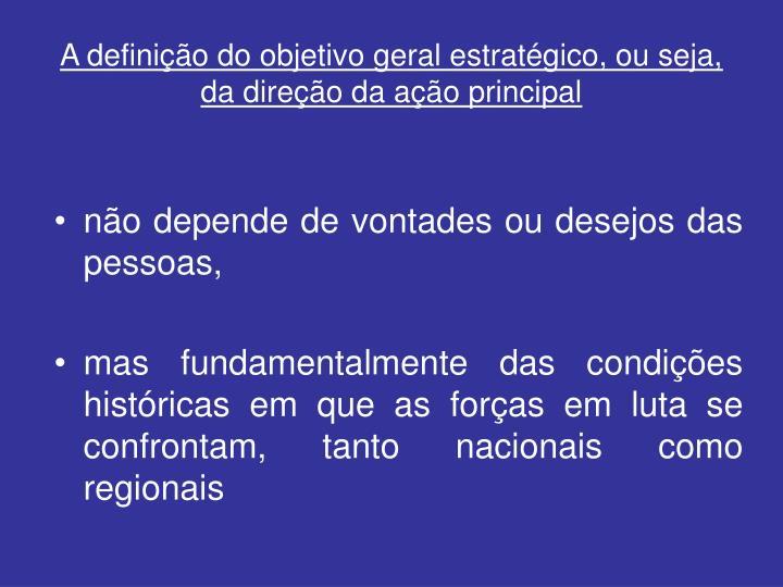 A definição do objetivo geral estratégico, ou seja, da direção da ação principal