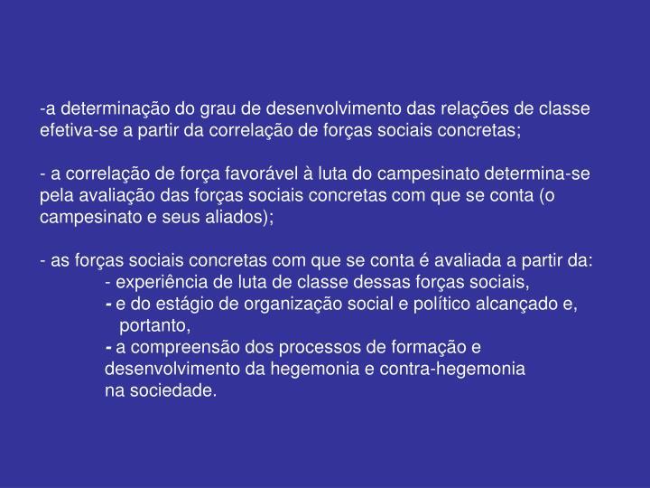 a determinação do grau de desenvolvimento das relações de classe efetiva-se a partir da correlação de forças sociais concretas;