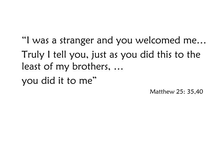 """I was a stranger and you welcomed me…"