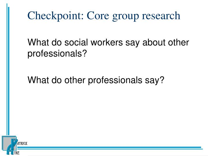 Checkpoint: Core group research