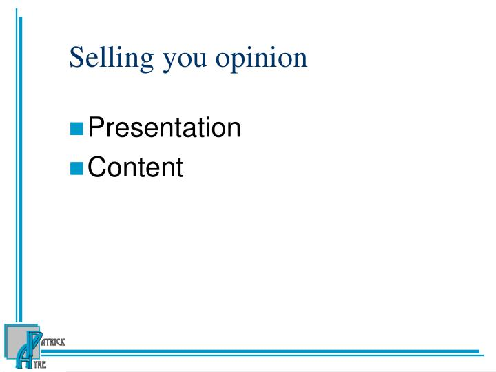 Selling you opinion