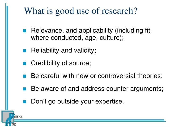 What is good use of research?