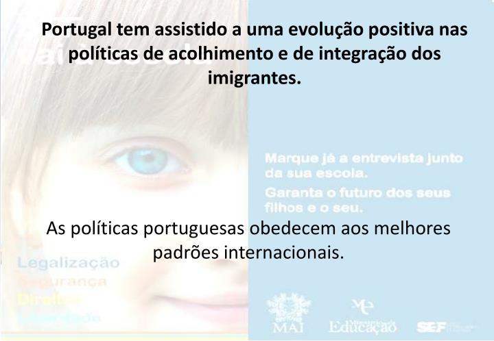 Portugal tem assistido a uma evolução positiva nas políticas de acolhimento e de integração dos imigrantes.