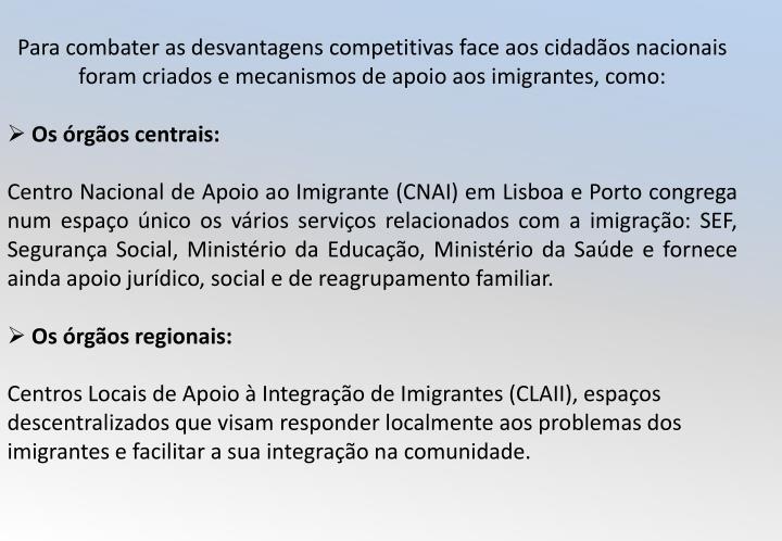 Para combater as desvantagens competitivas face aos cidadãos nacionais  foram criados e mecanismos de apoio aos imigrantes, como: