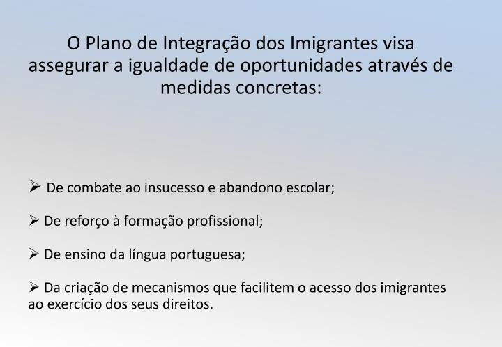 O Plano de Integração dos Imigrantes visa assegurar a igualdade de oportunidades através de medidas concretas: