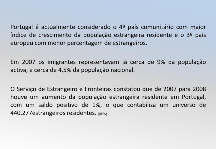 Portugal é actualmente considerado o 4º país comunitário com maior índice de crescimento da população estrangeira residente e o 3º país europeu com menor percentagem de estrangeiros.