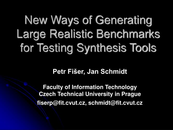 new ways of generating large realistic benchmarks for testing synthesis tools