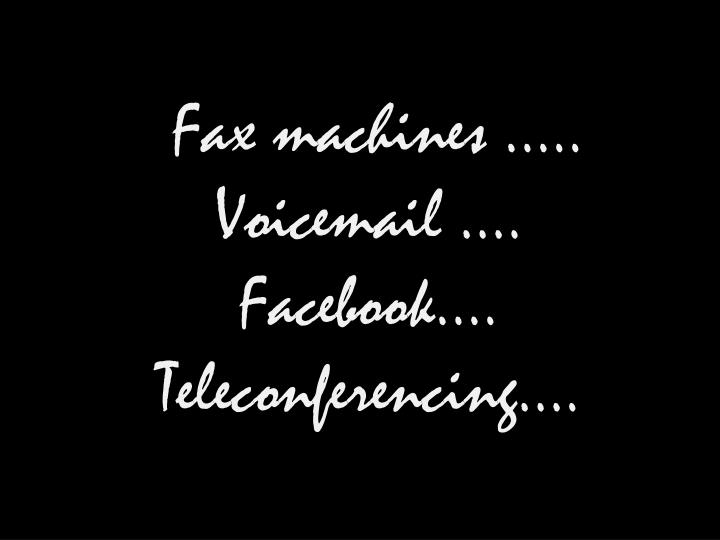 Fax machines …..