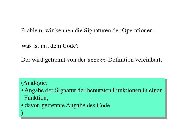 Problem: wir kennen die Signaturen der Operationen.