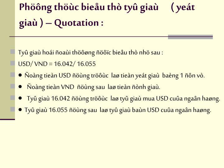 Phöông thöùc bieåu thò tyû giaù      ( yeát giaù ) – Quotation :
