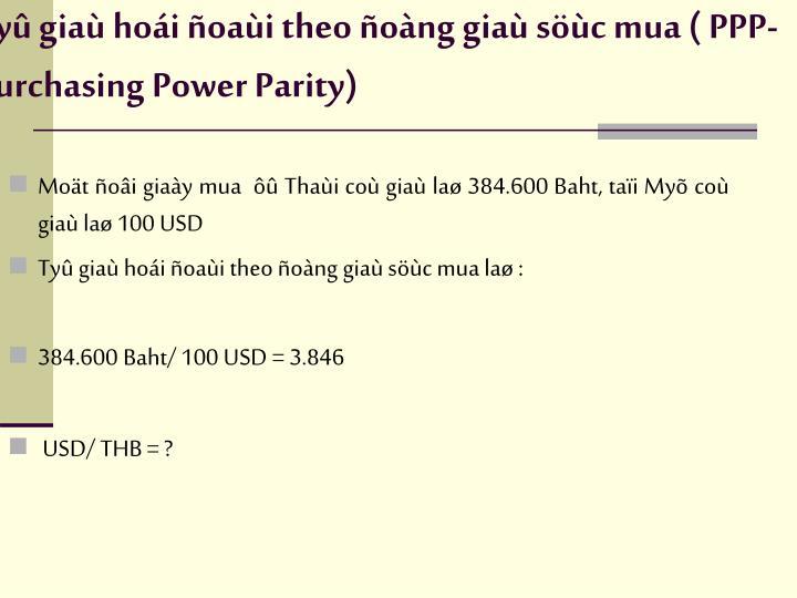 Tyû giaù hoái ñoaùi theo ñoàng giaù söùc mua ( PPP- Purchasing Power Parity)