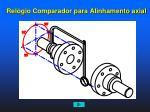 rel gio comparador para alinhamento axial