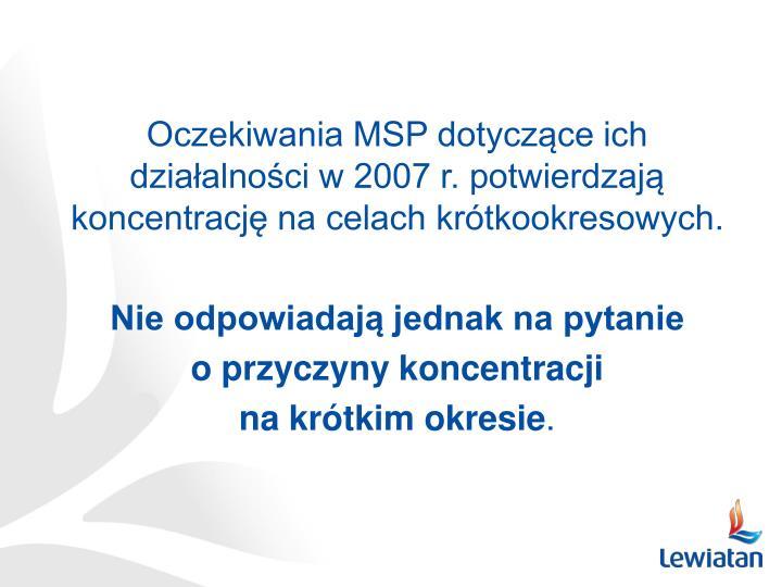Oczekiwania MSP dotyczące ich działalności w 2007 r. potwierdzają koncentrację na celach krótkookresowych.