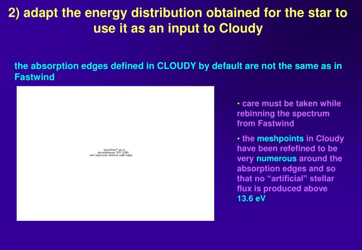 2) adapt the energy distribution obtained for the star to use it as an input to Cloudy