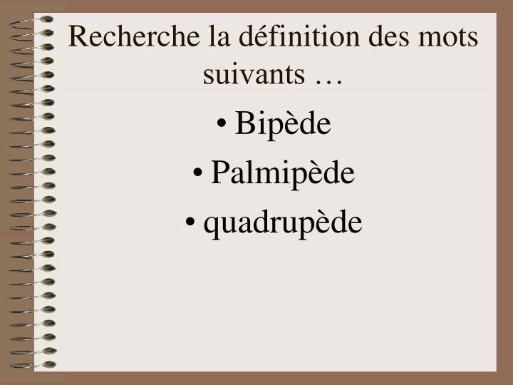 Recherche la définition des mots suivants …