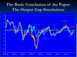 the basic conclusion of the paper the output gap simulations