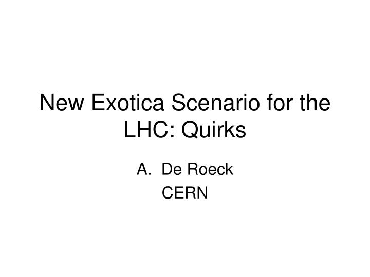 new exotica scenario for the lhc quirks n.