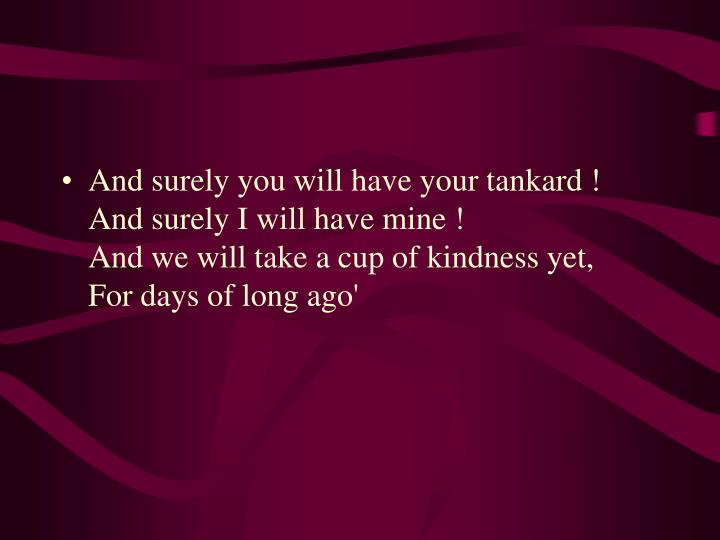 And surely you will have your tankard !
