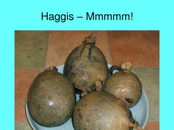 Haggis – Mmmmm!