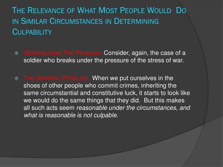 The Relevance of What Most People Would  Do in Similar Circumstances in Determining Culpability