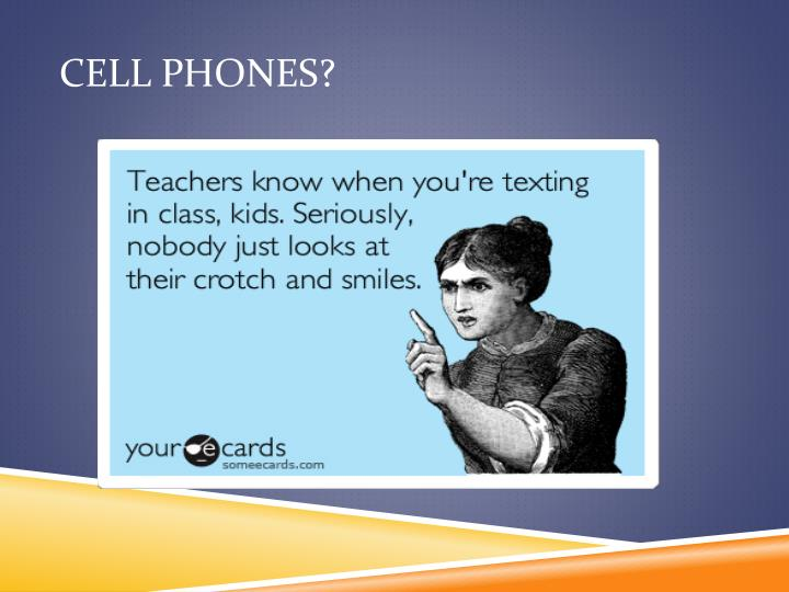 Cell Phones?