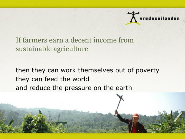 If farmers earn a decent income from sustainable agriculture