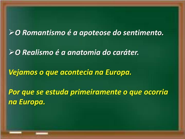 O Romantismo é a apoteose do sentimento.
