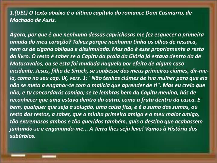 1.(UEL) O texto abaixo é o último capítulo do romance Dom Casmurro, de Machado de Assis.