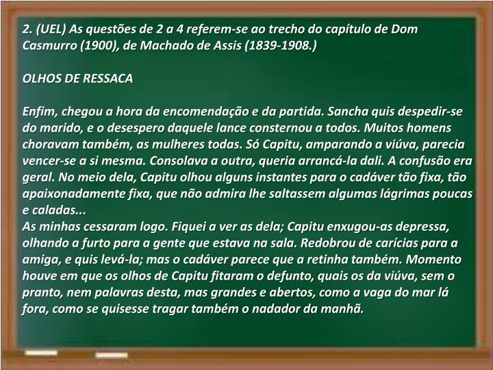 2. (UEL) As questões de 2 a 4 referem-se ao trecho do capítulo de Dom Casmurro (1900), de Machado de Assis (1839-1908.)