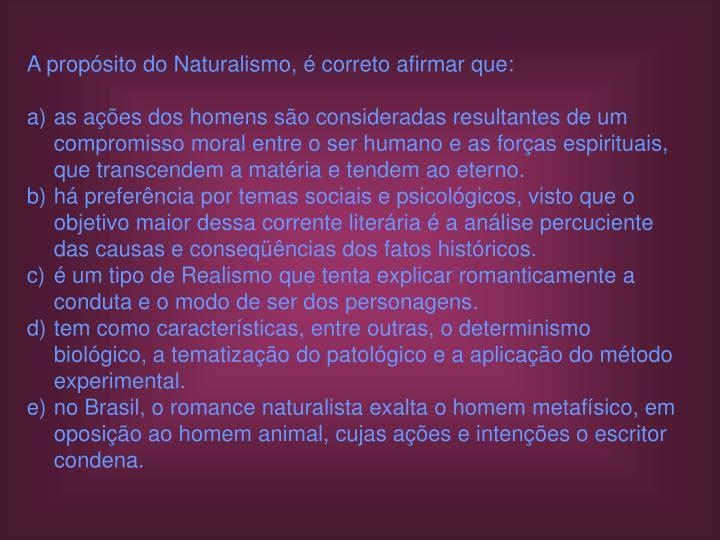 A propósito do Naturalismo, é correto afirmar que: