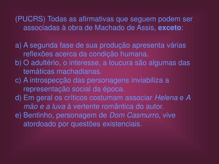 (PUCRS) Todas as afirmativas que seguem podem ser associadas à obra de Machado de Assis,