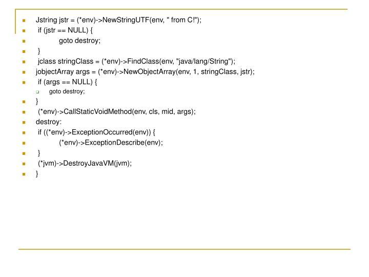 "Jstring jstr = (*env)->NewStringUTF(env, "" from C!"");"