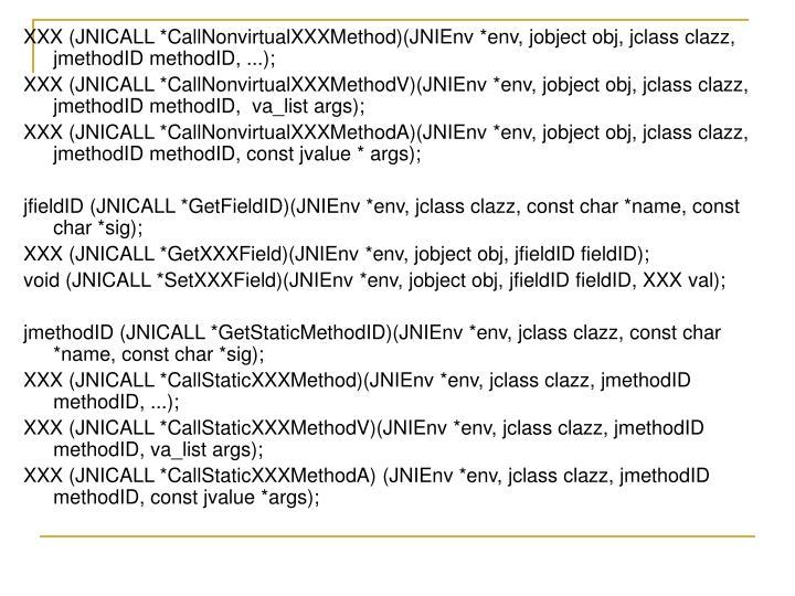 XXX (JNICALL *CallNonvirtualXXXMethod)(JNIEnv *env, jobject obj, jclass clazz, jmethodID methodID, ...);