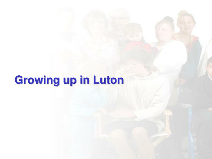 Growing up in Luton