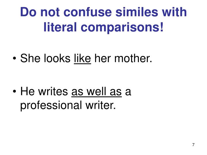 Do not confuse similes with literal comparisons!