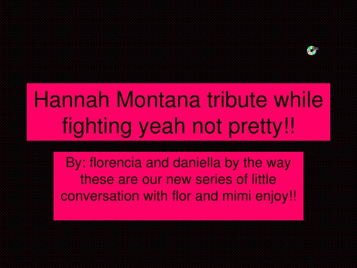 hannah montana tribute while fighting yeah not pretty n.