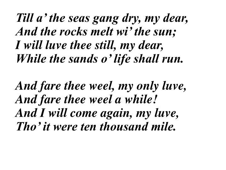 Till a' the seas gang dry, my dear,
