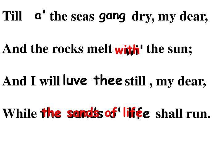 Till        the seas           dry, my dear,