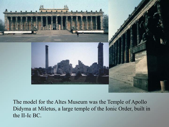 The model for the Altes Museum was the Temple of Apollo Didyma at Miletus, a large temple of the Ionic Order, built in the II-Ic BC.