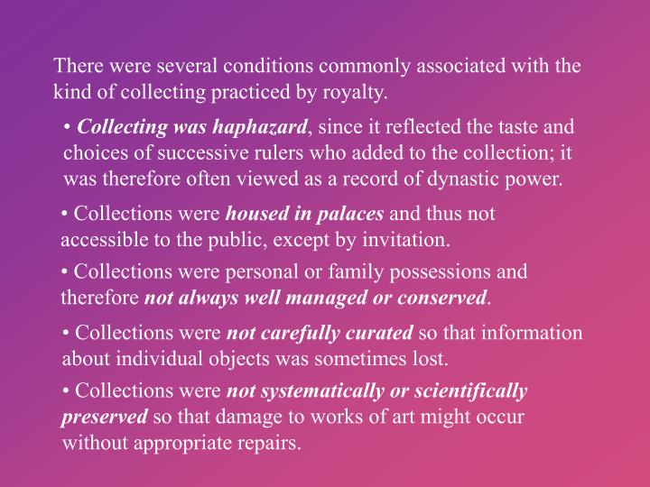 There were several conditions commonly associated with the kind of collecting practiced by royalty.