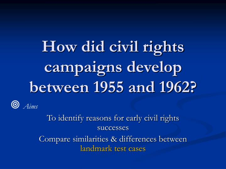How did civil rights campaigns develop between 1955 and 1962?